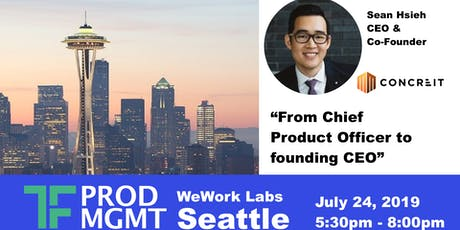 TF Product | CPO to CEO | Fireside Chat w/ Sean Hsieh  - Seattle Ep 03 - July 24, 2019 tickets