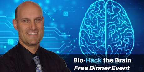 Bio-Hack the Brain NATURALLY! - FREE Dinner Event with Dr. Michael Brackney tickets