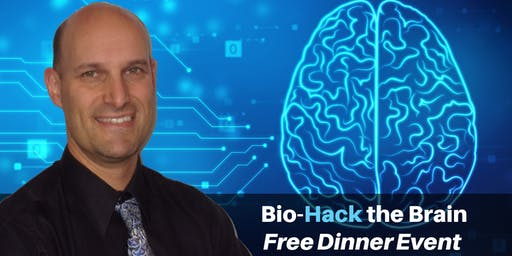 Bio-Hack the Brain NATURALLY! - FREE Dinner Event with Dr. Michael Brackney