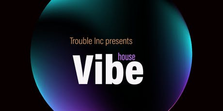 Vibe by Trouble Inc tickets