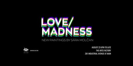 LOVE/MADNESS: Art Show + Party tickets