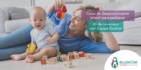 Curso de Desenvolvimento Infantil para Pediatras ingressos