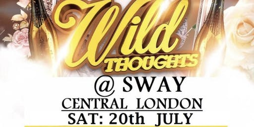 WILD THOUGHTS @ SWAY 20th JULY !
