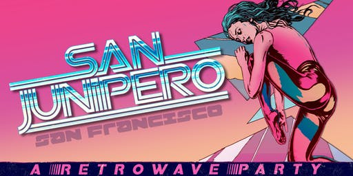 SAN JUNIPERO - A RETROWAVE PARTY - FREE W/RSVP [FIRST 50 PPL]