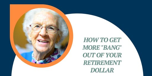 Get More from  your Retirement Dollar