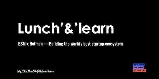 Lunch'n'Learn BSM x Notman - Building the world's best startup ecosystem