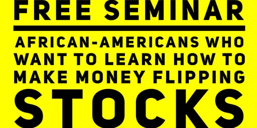 "FREE Seminar: ""African-Americans Who Want To Learn How To Make Money FLipping Stocks"""