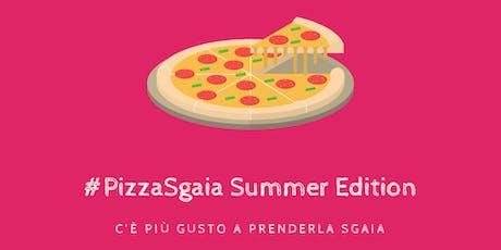 #SgaiaPizza Summer Edition, c'è più gusto a prenderla sgaia biglietti
