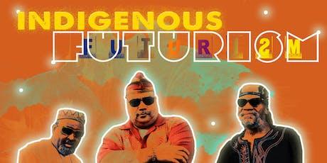 Indigenous Futurism: Transcending Toxic Times tickets