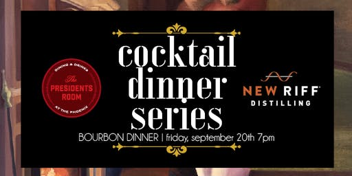 The Presidents Room Cocktail Dinner Series: New Riff Distilling