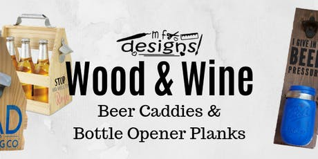 Wood & Wine: Beer Caddies & Bottle Openers tickets