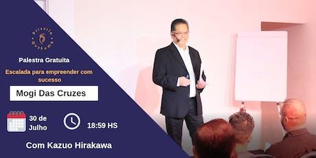 Palestra Gratuita Escalada para Empreender com Sucesso com Kazuo Hirakawa 30 De Julho ingressos