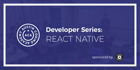 Austin Coding Academy | Developer Series: React Native | 8.8.19 tickets