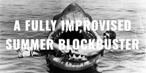 A Fully Improvised Summer Blockbuster