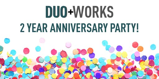 Duo Works 2 Year Anniversary Party!