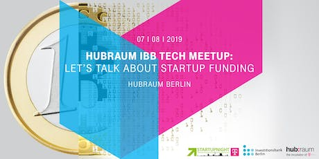 hubraum IBB Tech Meetup: Let's talk about Startup Funding tickets