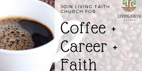 Coffee + Career + Faith Day @ Living Faith Church tickets