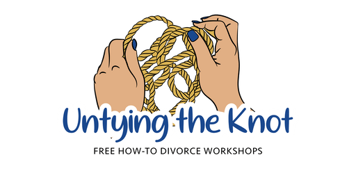 "Untying The Knot ""How To Get Divorced"" Free Workshop"