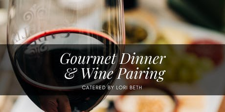 Gourmet Dinner and Wine Pairing Catered by Lori Beth's Catering tickets