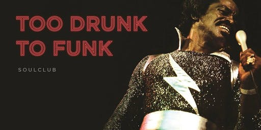 Too Drunk To Funk (Soul Club)