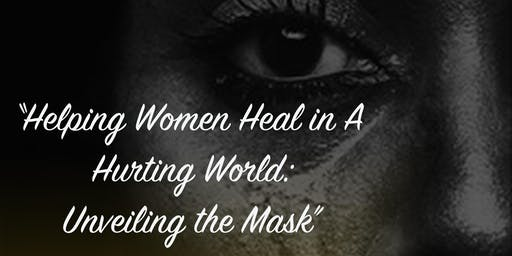 """Helping Women Heal in A Hurting World: Unveiling the Mask"""