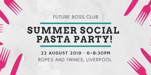 Future Boss Club Summer Social - Pasta Party!