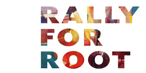 Rally for Root!  Artists + Makers! Family! 50/50 Raffle!