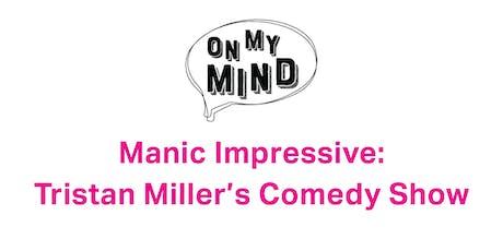Manic Impressive: Tristan Miller's Comedy Show tickets