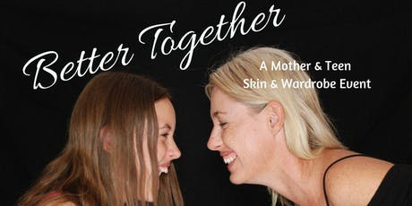 Better Together - Mother & Teen Skin & Wardrobe Event tickets