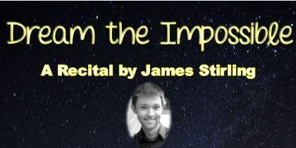 Dream the Impossible - A Recital by James Stirling