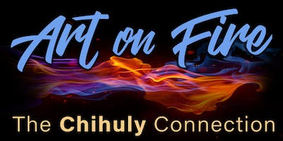 Art on Fire · The Chihuly Connection Museum Exhibit
