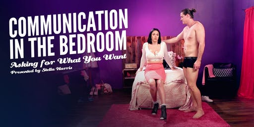 Communication in the Bedroom: Asking for What You Want presented by Stella Harris