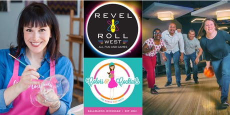 Revel & Roll West + Colors & Cocktails: Bowling & Drinkable Glass Painting! tickets