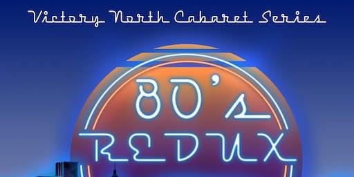 Victory North Presents 2019 Cabaret Series : 80's Redux