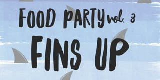Food Party Volume 3: Fins Up