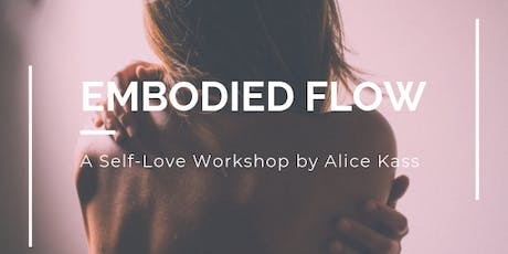 EMBODIED FLOW: A Self-Love Workshop brought to you by Alice Kass Lingerie tickets