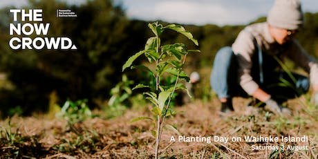 The Now Crowd presents: A Planting Day on Waiheke!  tickets