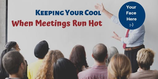 Keeping Your Cool When Meetings Run Hot