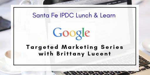 IPDC Lunch & Learn: Google Marketing Series: Part 1