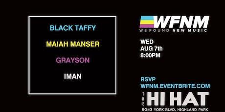 WFNM 8/7: BLACK TAFFY, MAIAH MANSER, GRAYSON, IMAN at THE HI HAT tickets