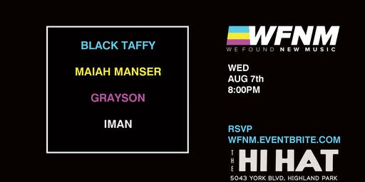 WFNM 8/7: BLACK TAFFY, MAIAH MANSER, GRAYSON, IMAN at THE HI HAT