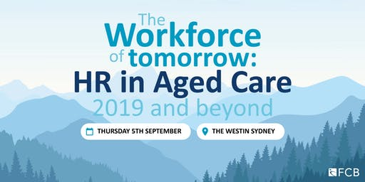 The Workforce of Tomorrow: HR in Aged Care 2019 and beyond