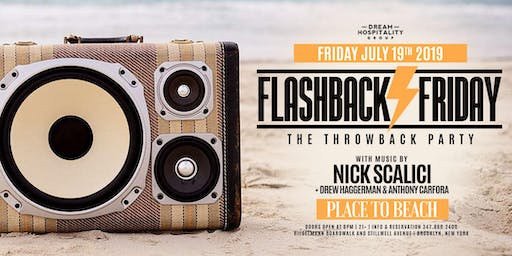FLASHBACK FRIDAY @ PLACE TO BEACH | 7.19.19