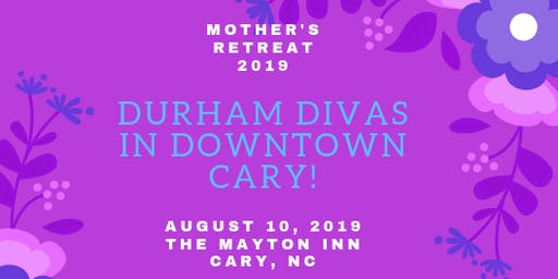 Durham Divas in Downton Cary: 2019 Mother's Retreat