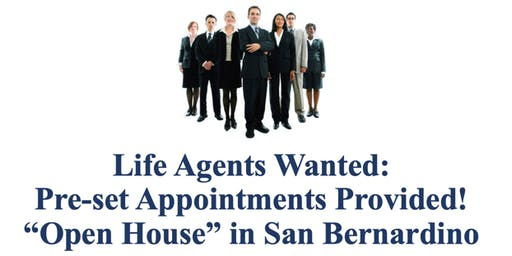 """'Life Agents Wanted: Pre-set Appointments Provided"""" Open House!"""