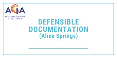 DEFENSIBLE DOCUMENTATION FOR AGED CARE STAFF