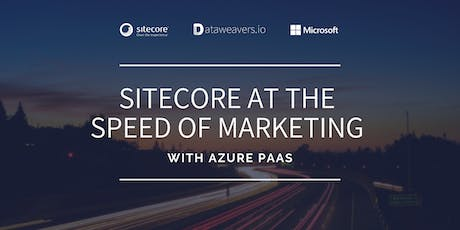 Sitecore at the Speed of Marketing with Azure PaaS (Melbourne) tickets