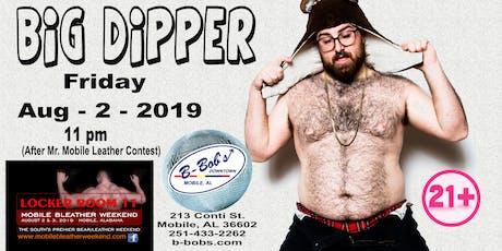 Big Dipper at B-Bob's Bleather Friday! tickets
