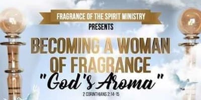 "Becoming A Woman of Fragrance""God's Aroma"""