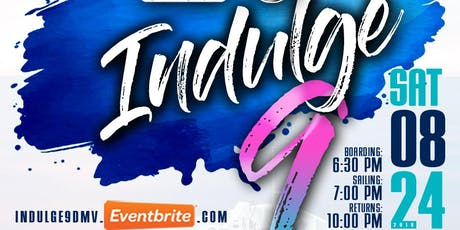 INDULGE 9 DMV - BYOB CRUISE - PARTY WE LOVE tickets